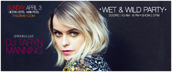 Sunday 3 April - Wet & Wild Party with DJ Taryn Manning